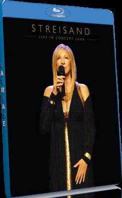 Barbra Streisand - Live in Concert 2006 (2009) Full BluRay AVC ENG(LPCM 2.0, LPCM 5.1, DDA 5.1)